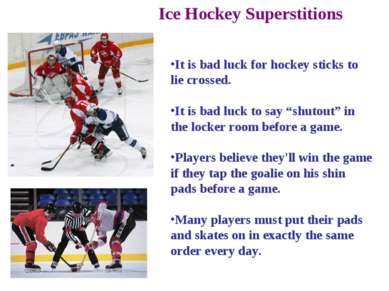 Ice Hockey Superstitions It is bad luck for hockey sticks to lie crossed. It ...
