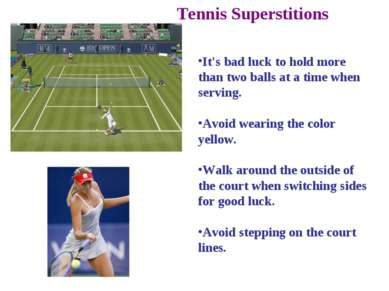 Tennis Superstitions It's bad luck to hold more than two balls at a time when...