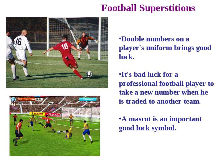 Football Superstitions Double numbers on a player's uniform brings good luck....