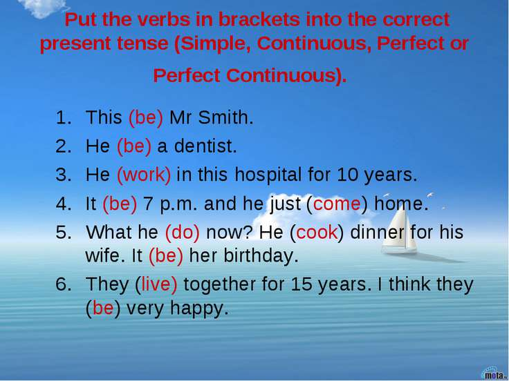 Put the verbs in brackets into the correct present tense (Simple, Continuous,...