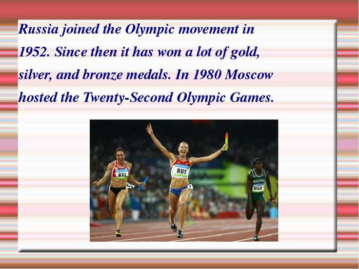 Russia joined the Olympic movement in 1952. Since then it has won a lot of go...