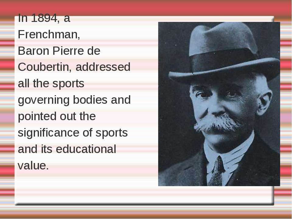 In 1894, a Frenchman, Baron Pierre de Coubertin, addressed all the sports gov...