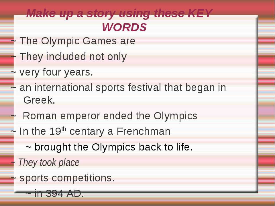 Make up a story using these KEY WORDS ~ The Olympic Games are ~ They included...