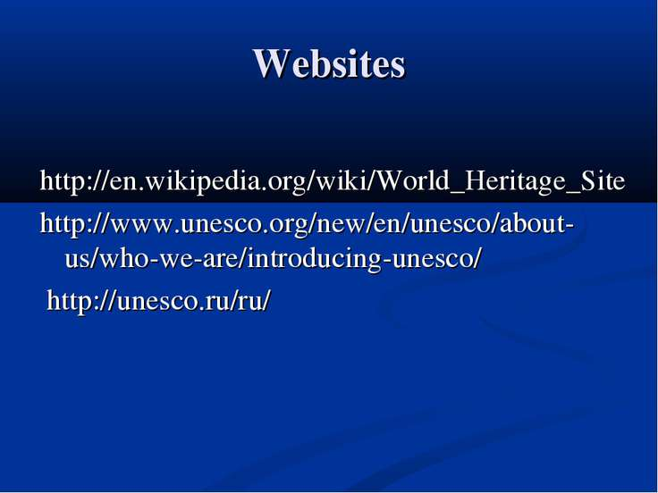 Websites http://en.wikipedia.org/wiki/World_Heritage_Site http://www.unesco.o...