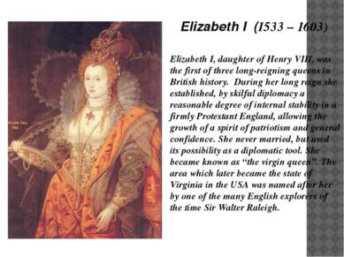 Elizabeth I, daughter of Henry VIII, was the first of three long-reigning que...