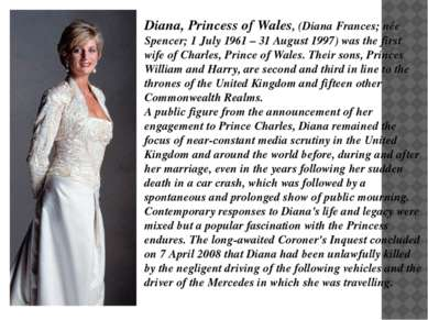 Diana, Princess of Wales, (Diana Frances; née Spencer; 1 July 1961 – 31 Augus...