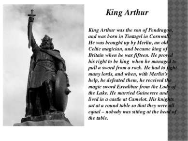 King Arthur was the son of Pendragon, and was born in Tintagel in Cornwall; H...