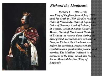 Richard I (1157 –1199) was King of England from 6 July 1189 until his death i...