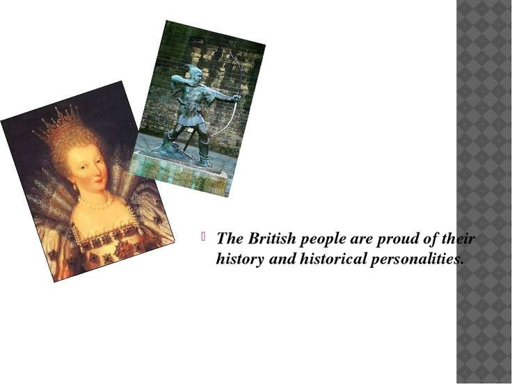 The British people are proud of their history and historical personalities.