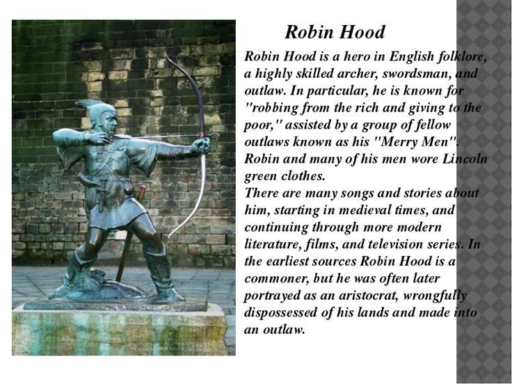Robin Hood is a hero in English folklore, a highly skilled archer, swordsman,...