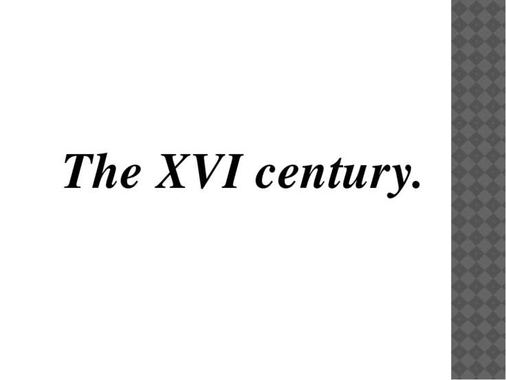 The XVI century.