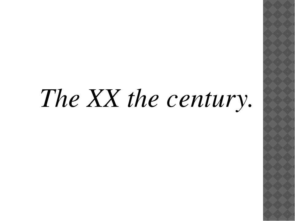 The XX the century.