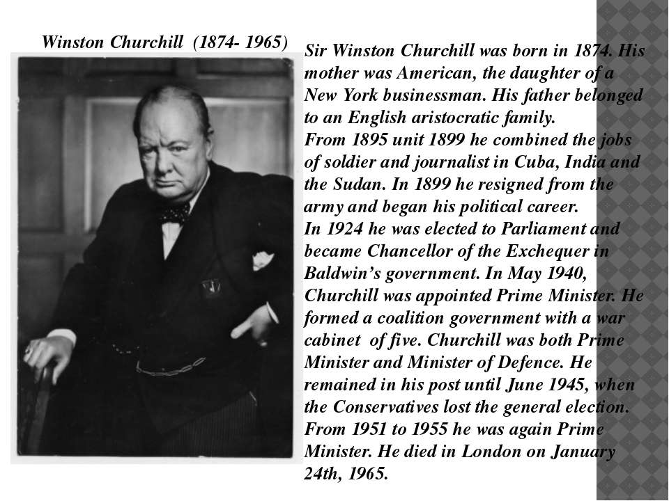 Sir Winston Churchill was born in 1874. His mother was American, the daughter...