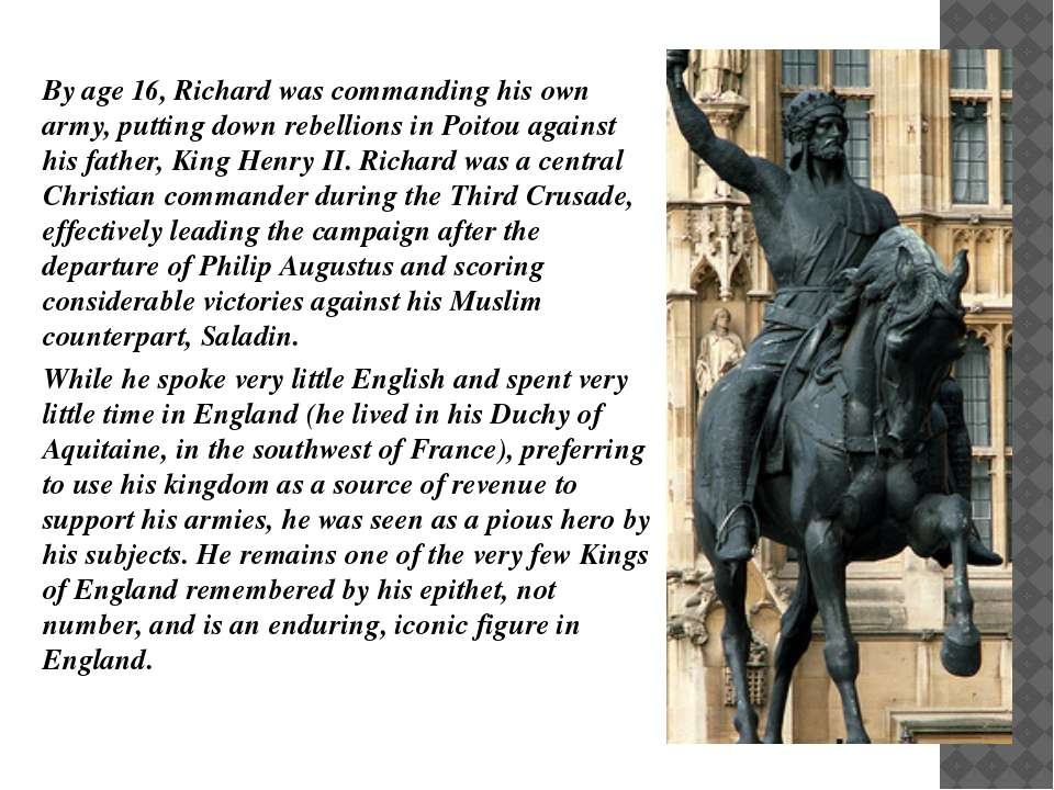 By age 16, Richard was commanding his own army, putting down rebellions in Po...