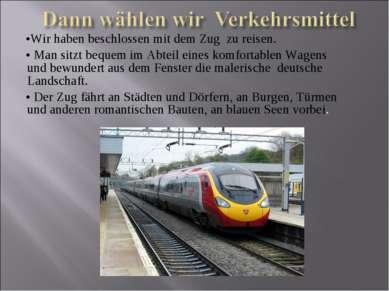 •Wir haben beschlossen mit dem Zug zu reisen. • Man sitzt bequem im Abteil ei...
