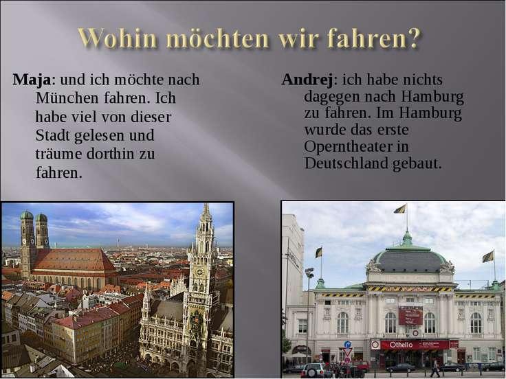 Maja: und ich möchte nach München fahren. Ich habe viel von dieser Stadt gele...
