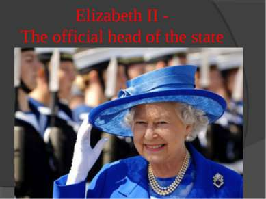 Elizabeth II - The official head of the state