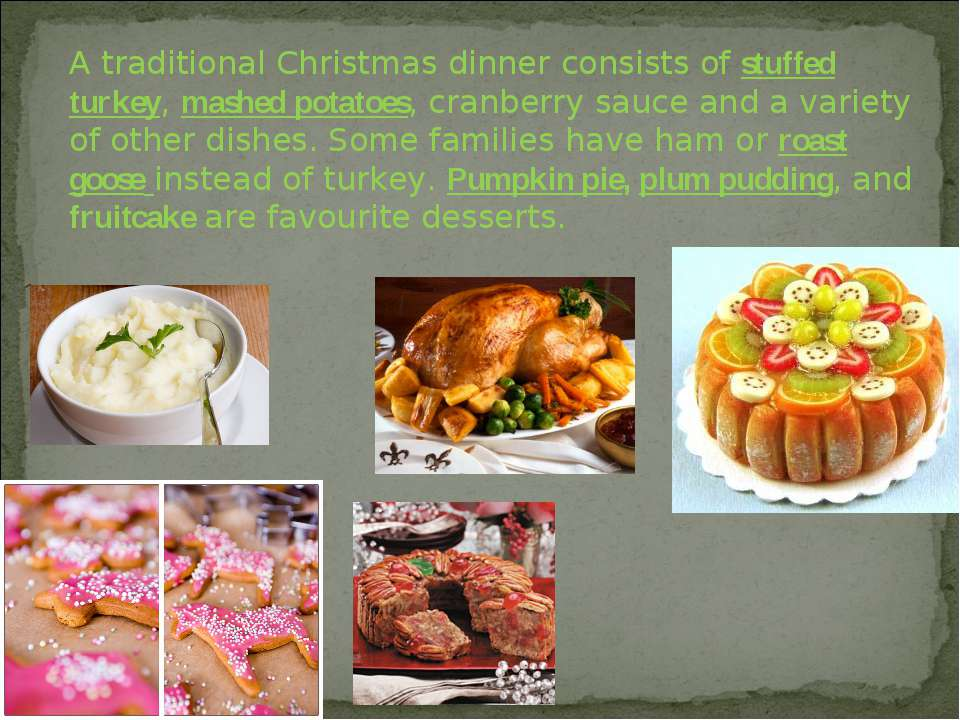 A traditional Christmas dinner consists of stuffed turkey, mashed potatoes, c...