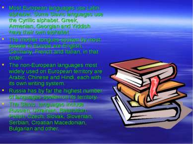 Most European languages use Latin alphabet. Some Slavic languages use the Cyr...
