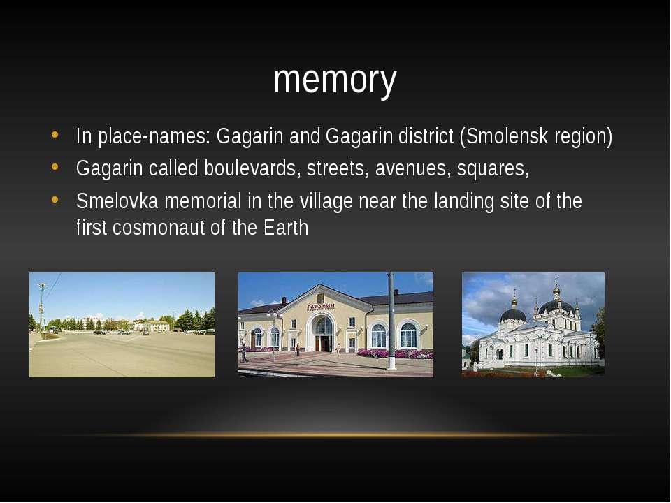 memory In place-names: Gagarin and Gagarin district (Smolensk region) Gagarin...