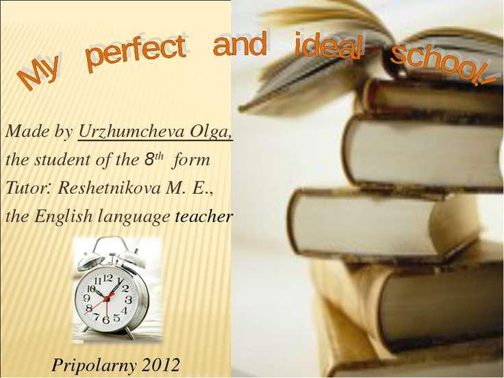 Made by Urzhumcheva Olga, the student of the 8th form Tutor: Reshetnikova M. ...