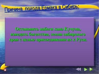 Причина похода Ермака в Сибирь: Остановить набеги хана Кучума, изведать богат...