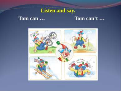 Listen and say. Tom can … Tom can't …