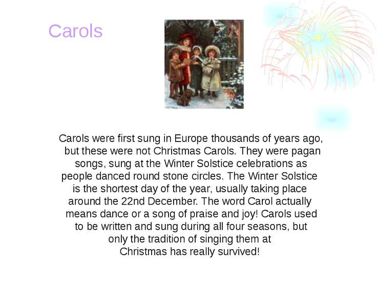 Carols were first sung in Europe thousands of years ago, but these were not C...