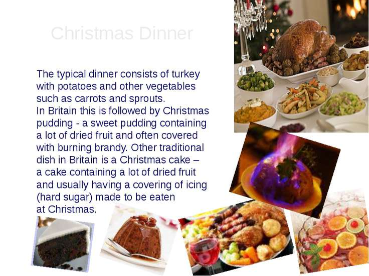 Christmas Dinner The typical dinner consists of turkey with potatoes and othe...