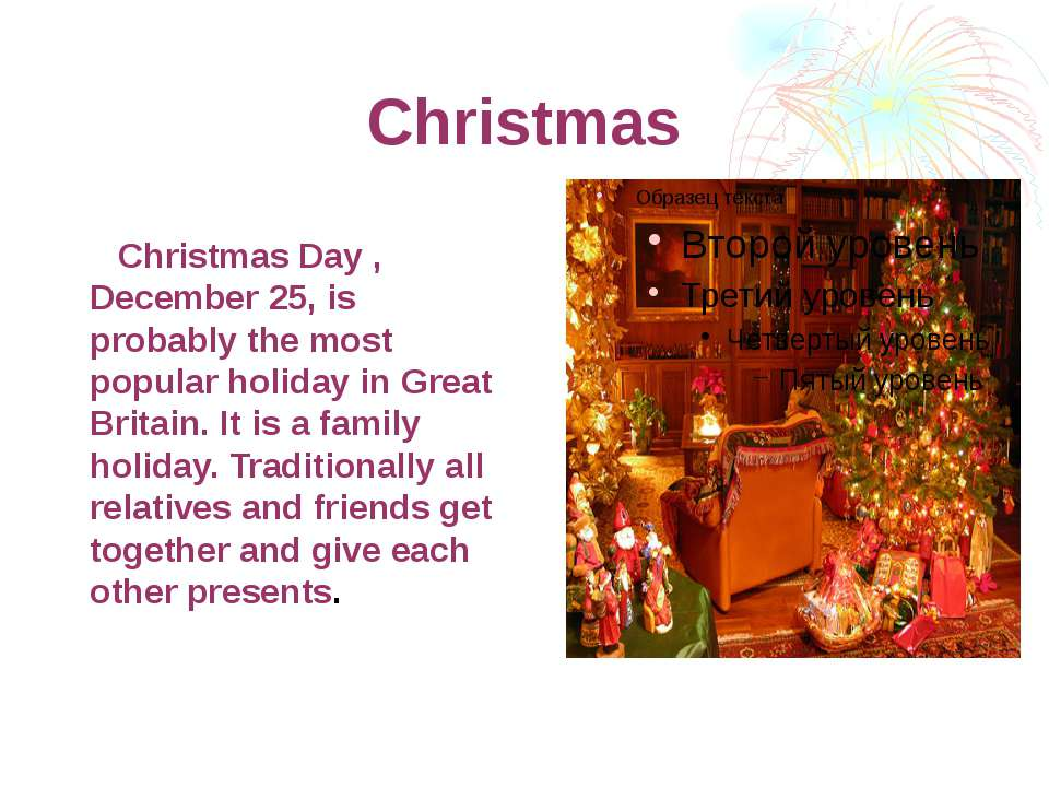 Christmas Christmas Day , December 25, is probably the most popular holiday i...