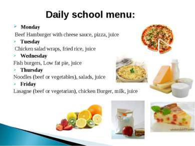 Monday Beef Hamburger with cheese sauce, pizza, juice Tuesday Chicken salad w...