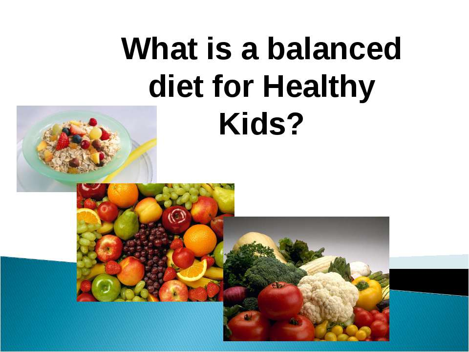 What is a balanced diet for Healthy Kids?