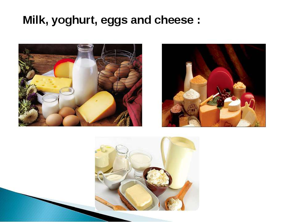Milk, yoghurt, eggs and cheese :
