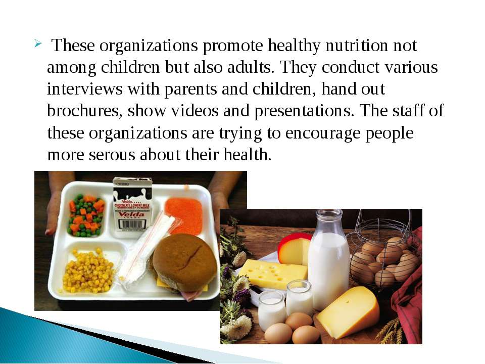 These organizations promote healthy nutrition not among children but also adu...