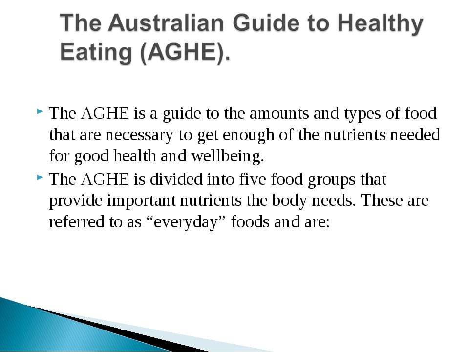 The AGHE is a guide to the amounts and types of food that are necessary to ge...