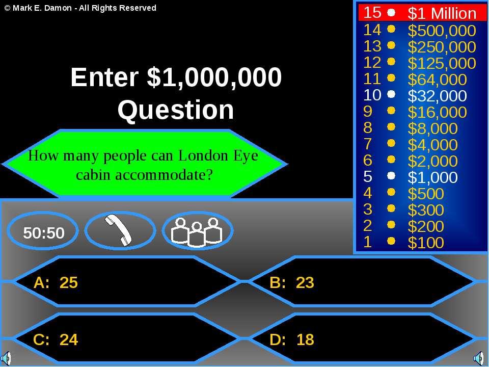A: 25 C: 24 B: 23 D: 18 50:50 15 14 13 12 11 10 9 8 7 6 5 4 3 2 1 $1 Million ...