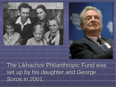 The Likhachov Philanthropic Fund was set up by his daughter and George Soros ...