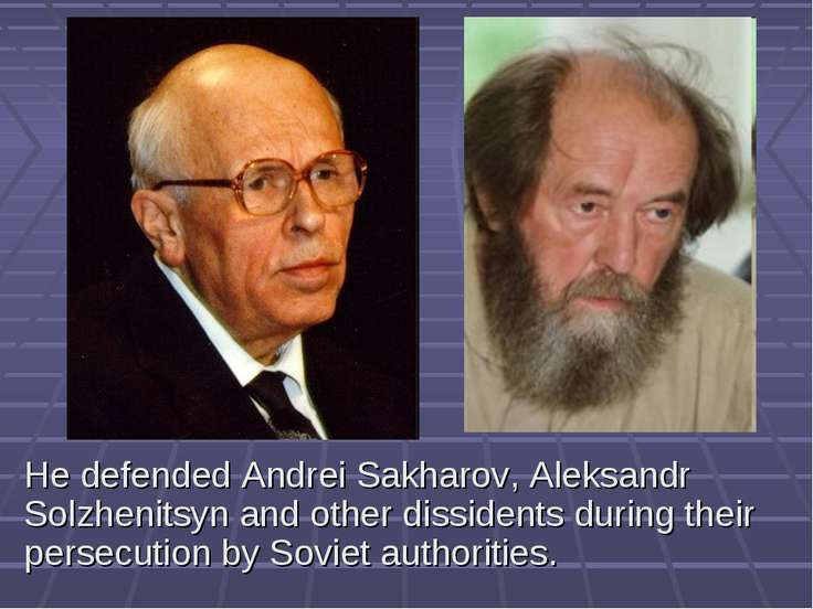 He defended Andrei Sakharov, Aleksandr Solzhenitsyn and other dissidents duri...