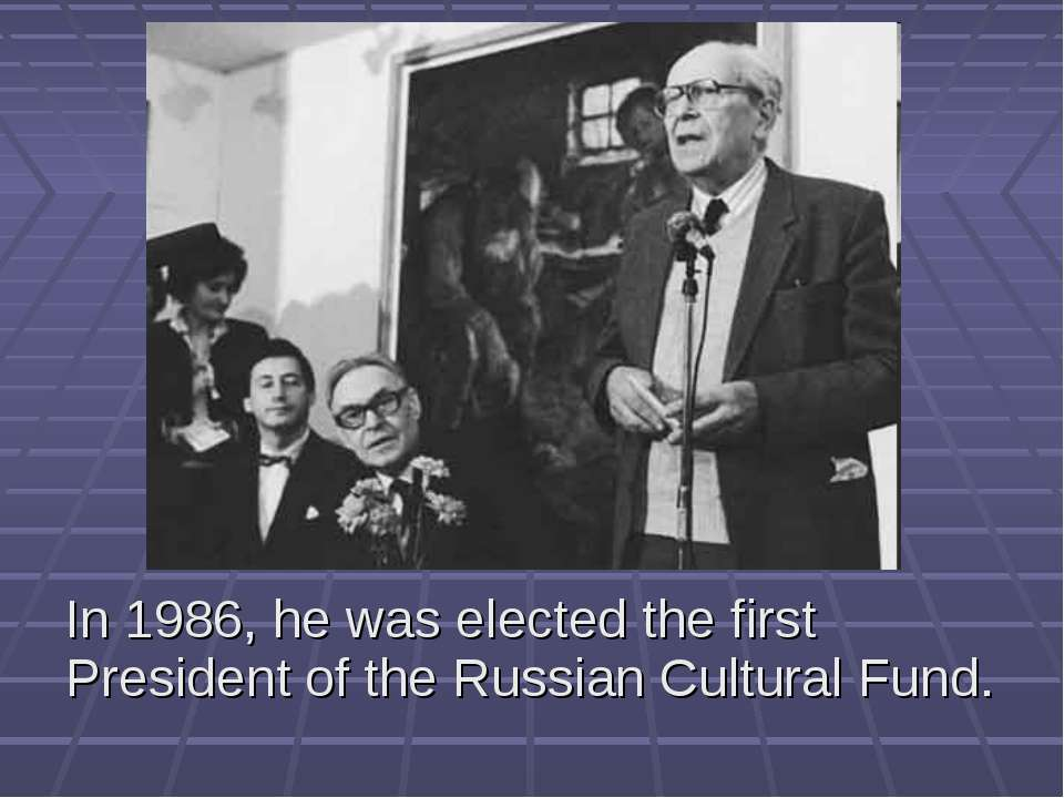 In 1986, he was elected the first President of the Russian Cultural Fund.