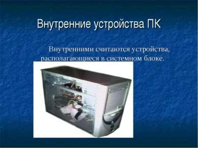 Внутренние устройства ПК Внутренними считаются устройства, располагающиеся в ...