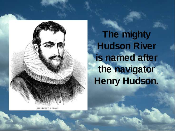 The mighty Hudson River is named after the navigator Henry Hudson.