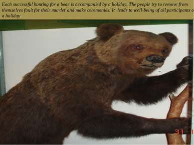 Each successful hunting for a bear is accompanied by a holiday. The people tr...