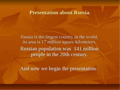 Presentation about Russia. Russia is the largest country in the world, its ar...