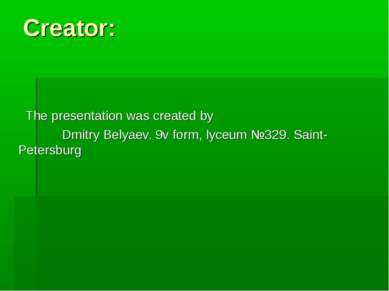 Creator: The presentation was created by Dmitry Belyaev. 9v form, lyceum №329...