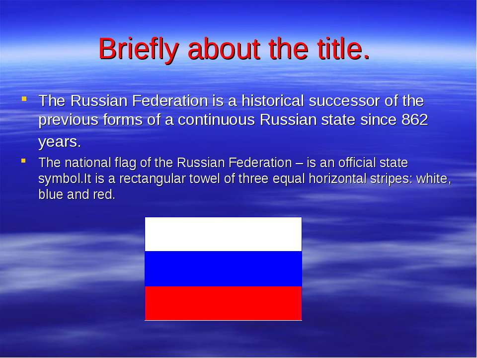 Briefly about the title. The Russian Federation is a historical successor of ...
