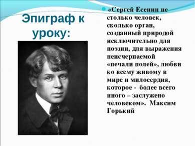 Эпиграф к уроку: «Сергей Есенин не столько человек, сколько орган, созданный ...