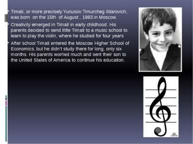 Timati, or more precisely Yunusov Timurcheg Ildarovich, was born on the 15th ...