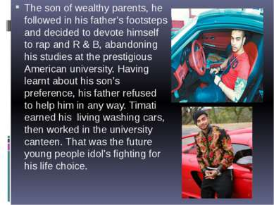 The son of wealthy parents, he followed in his father's footsteps and decided...