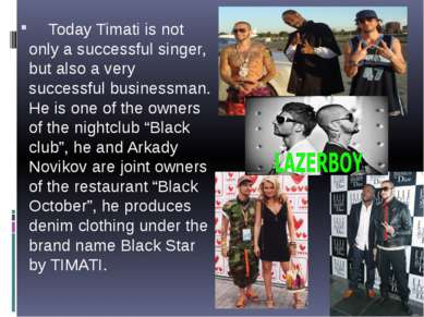 Today Timati is not only a successful singer, but also a very successful busi...