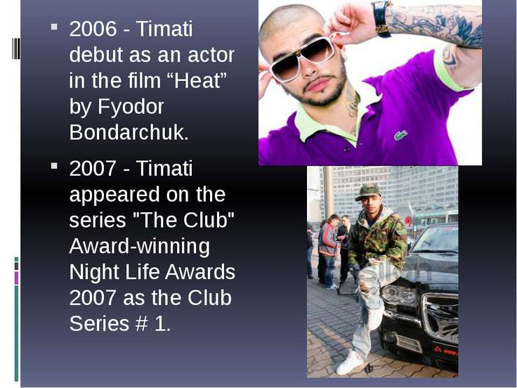 "2006 - Timati debut as an actor in the film ""Heat"" by Fyodor Bondarchuk. 2007..."